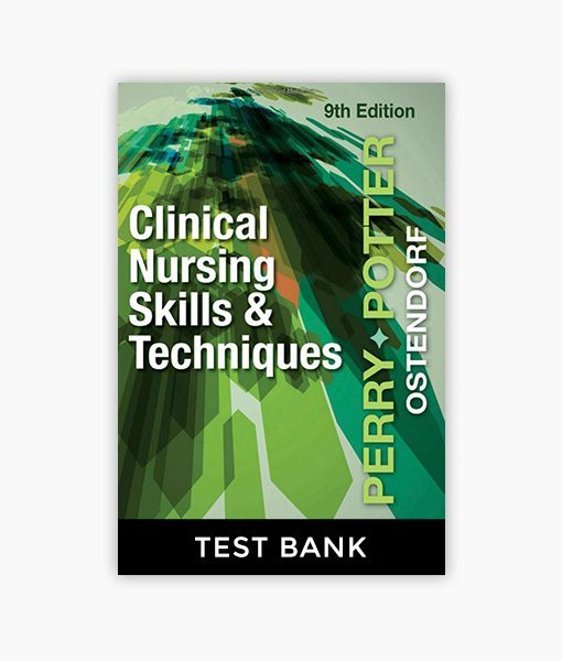 Clinical Nursing Skills and Techniques 9th Edition Perry, Potter Test Bank