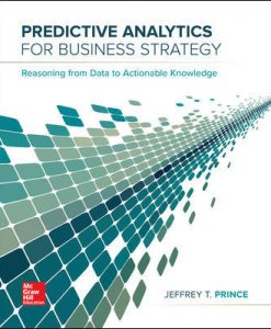Solution Manual for Predictive Analytics for Business Strategy, 1st Edition, Jeff Prince, ISBN 10: 1259191516, ISBN 13: 9781259191510
