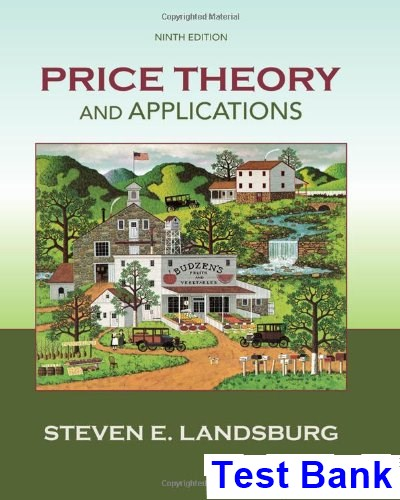 Price Theory and Applications 9th Edition Steven Landsburg Test Bank