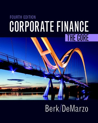 Solution Manual for Corporate Finance: The Core, 4th Edition, Jonathan Berk, Peter DeMarzo, ISBN-10: 0134409272, ISBN-13: 9780134409276, ISBN-10: 0134202643, ISBN-13: 9780134202648