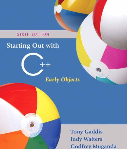 Solution Manual for Starting Out with C++: Early Objects, 6th Edition, Tony Gaddis, Judy Walters, Godfrey Muganda, ISBN-10: 0321512383, ISBN-13: 9780321512383