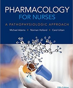 Test Bank for Pharmacology for Nurses A Pathophysiologic Approach, 5th Edition, by Adams, ISBN-10: 013425516X, ISBN-13: 9780134255163