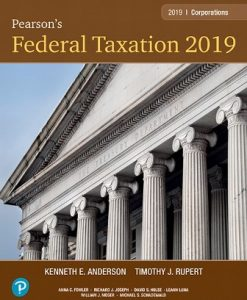 Solution Manual for Pearson's Federal Taxation 2019 Corporations, Partnerships, Estates and Trusts, 32nd Edition, Timothy J. Rupert, Kenneth E. Anderson, ISBN-10: 0134855485, ISBN-13: 9780134855486, ISBN-10: 0134739698, ISBN-13: 9780134739694