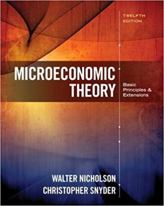 Test Bank for Microeconomic Theory: Basic Principles and Extensions, 12th Edition, Walter Nicholson, Christopher M. Snyder, ISBN-10: 1305505794, ISBN-13: 9781305505797