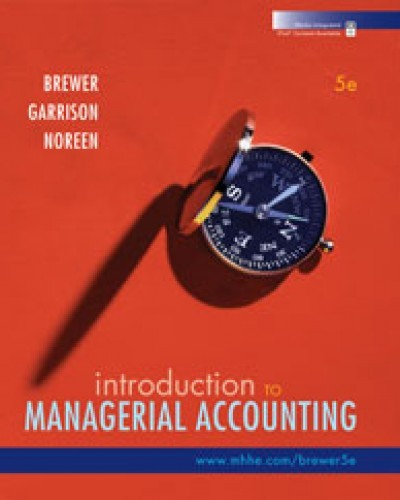 Solution Manual For Introduction to Managerial Accounting (5th Edition) by Peter Brewer, Ray Garrison, Eric Noreen