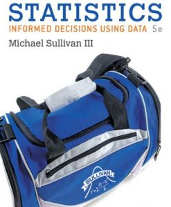 Test Bank for Statistics: Informed Decisions Using Data, 5th Edition, Michael Sullivan, ISBN-10: 0134133536, ISBN-13: 9780134133539