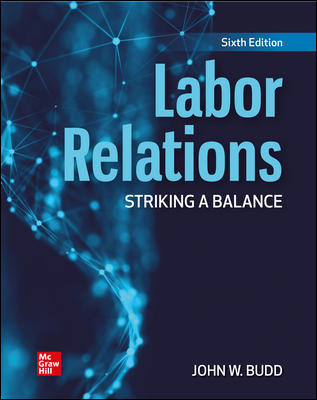 Test Bank for Labor Relations: Striking a Balance, 6th Edition, John Budd, ISBN10: 126026050X, ISBN13: 9781260260502
