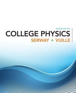 Solution Manual for College Physics, 11th Edition, Raymond A. Serway, Chris Vuille, ISBN-10: 1305952308, ISBN-13: 9781305952300