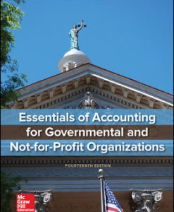 Solution Manual for Essentials of Accounting for Governmental and Not-for-Profit Organizations, 14th Edition, Paul Copley, ISBN 10: 1260201384, ISBN 13: 9781260201383