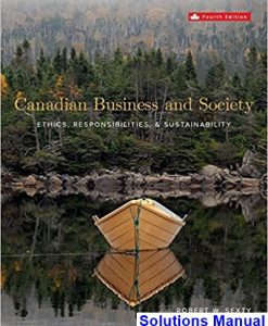 Canadian Business and Society Ethics Responsibilities and Sustainability Canadian 4th Edition Sexty Solutions Manual