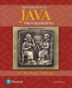 Solution Manual for Introduction to Java Programming, Brief Version, 11th Edition, Y. Daniel Liang, ISBN-10: 0134611039, ISBN-13: 9780134611037