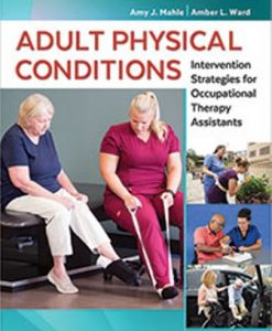Test Bank for Adult Physical Conditions: Intervention Strategies for Occupational Therapy Assistants, 1st Edition, Amy J. Mahle, Amber L. Ward, ISBN-10: 0803659180, ISBN-13: 9780803659186
