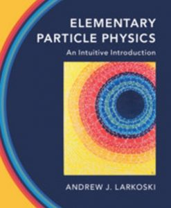 Solution Manual for Elementary Particle Physics An Intuitive Introduction, 1st Edition, Andrew J. Larkoski, ISBN-10: 1108496989, ISBN-13: 9781108496988