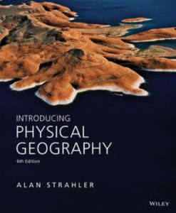 Test Bank for Introducing Physical Geography, 6th Edition, Alan H. Strahler, ISBN : 1118396200, ISBN : 9781118396209