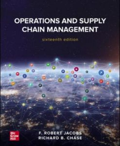 Solution Manual for Operations and Supply Chain Management, 16th Edition, F. Robert Jacobs, Richard Chase, ISBN10: 1260238903, ISBN13: 9781260238907