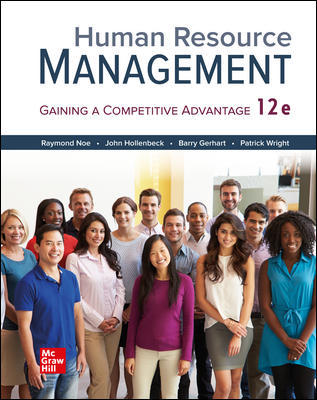 Test Bank for Human Resource Management, 12thEdition, Raymond Noe, John Hollenbeck, Barry Gerhart, Patrick Wright, ISBN10: 126026257X, ISBN13: 9781260262575