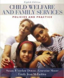 Test Bank for Child Welfare And Family Services Policies And Practice 8th Edition Downs