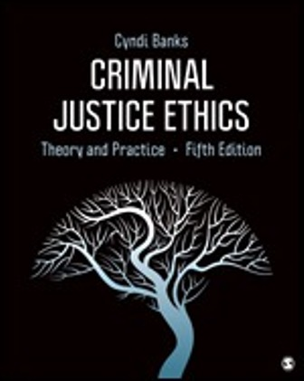 Test Bank for Criminal Justice Ethics, Theory and Practice, 5th Edition, Cyndi Banks, ISBN: 9781544353593