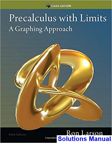 Precalculus with Limits A Graphing Approach Texas Edition 6th Edition Larson Solutions Manual