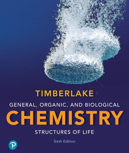 Test Bank for General, Organic, and Biological Chemistry: Structures of Life, 6th Edition, Karen C. Timberlake, ISBN-10: 0134814762, ISBN-13: 9780134814766, ISBN-10: 0134804678, ISBN-13: 9780134804675