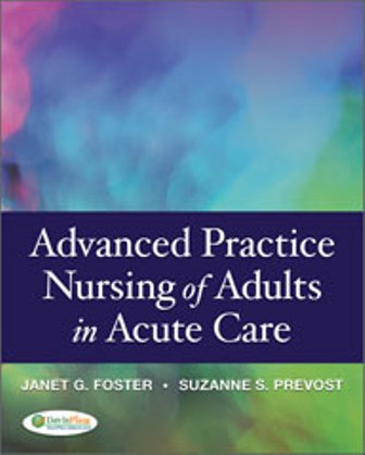 Test Bank for Advanced Practice Nursing of Adults in Acute Care, 1st Edition, Janet G. Whetstone Foster, Suzanne S. Prevost, ISBN-13: 9780803621626