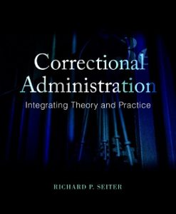 Test Bank for Correctional Administration: Integrating Theory and Practice, 3rd Edition, Richard P. Seiter, ISBN-10: 0133770761, ISBN-13: 9780133770766