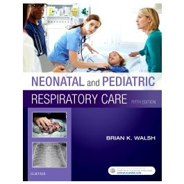Test Bank for Neonatal and Pediatric Respiratory Care 5th Edition by Walsh