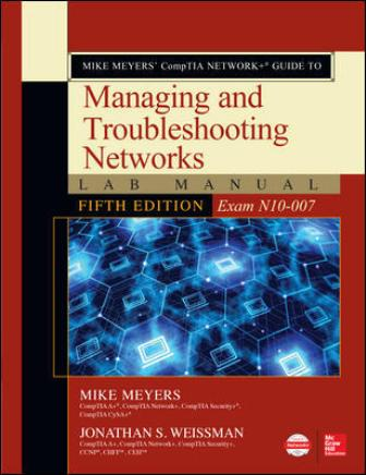 Test Bank for Mike Meyers' CompTIA Network+ Guide to Managing and Troubleshooting Networks Lab Manual (Exam N10-007) 5th Edition By Mike Meyers, Jonathan Weissman, ISBN10: 1260121208, ISBN13: 9781260121209