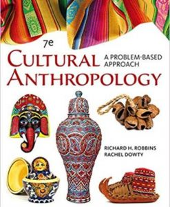 Test Bank for Cultural Anthropology: A Problem-Based Approach, 7th Edition, Richard H. Robbins, Rachel Dowty, ISBN-10: 1305645790, ISBN-13: 9781305645790