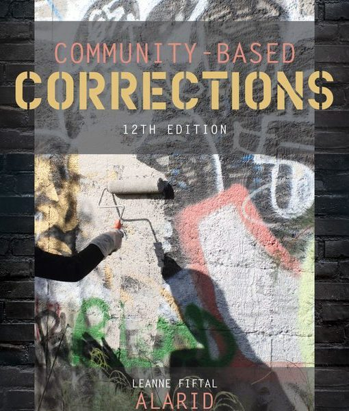 Solution Manual for Community-Based Corrections, 12th Edition, Leanne Fiftal Alarid, ISBN-10: 1337687367, ISBN-13: 9781337687362