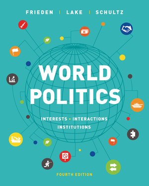 Test Bank for World Politics: Interests, Interactions, Institutions 4th Edition by Jeffry A Frieden, David A Lake, Kenneth A Schultz, ISBN: 9780393689785