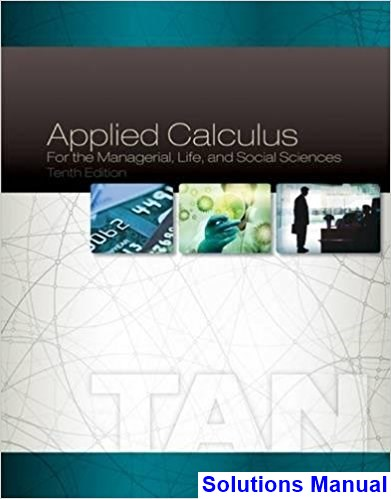 Applied Calculus for the Managerial Life and Social Sciences 10th Edition Tan Solutions Manual