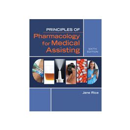 Test Bank for Principles of Pharmacology for Medical Assisting 6th Edition by Rice