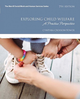 Test Bank for Exploring Child Welfare: A Practice Perspective, 7th Edition, Cynthia Crosson-Tower, ISBN-10: 0134300793, ISBN-13: 9780134300795