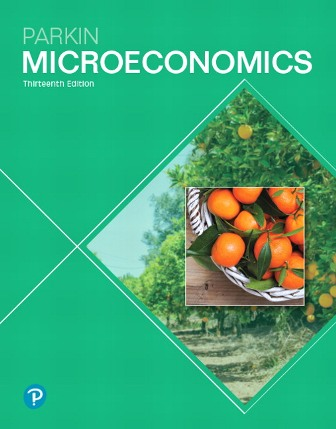 Solution Manual for Microeconomics, 13th Edition, Michael Parkin, ISBN-10: 0134890280, ISBN-13: 9780134890289, ISBN-10: 0134744470, ISBN-13: 9780134744476