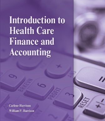 Test Bank for Introduction to Health Care Finance and Accounting, 1st Edition, Carlene Harrison, William P. Harrison, ISBN-10: 1111308675, ISBN-13: 9781111308674