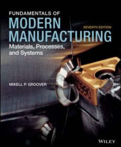 Solution Manual for Fundamentals of Modern Manufacturing: Materials Processes and Systems, 7th Edition, Mikell P. Groover, ISBN: 111947521X, ISBN: 9781119475217