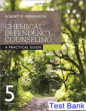 Chemical Dependency Counseling A Practical Guide 5th Edition Perkinson Test Bank